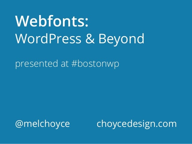 Webfonts:WordPress & Beyondpresented at #bostonwp@melchoyce       choycedesign.com