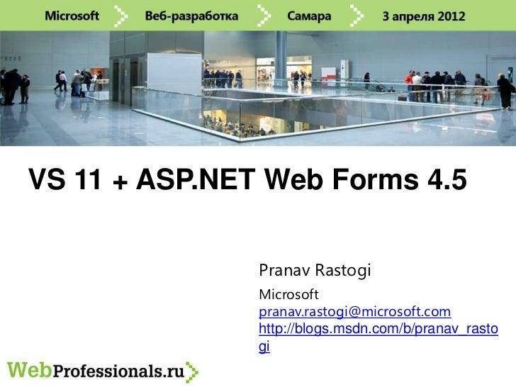 VS 11 + ASP.NET Web Forms 4.5               Pranav Rastogi               Microsoft               pranav.rastogi@microsoft....
