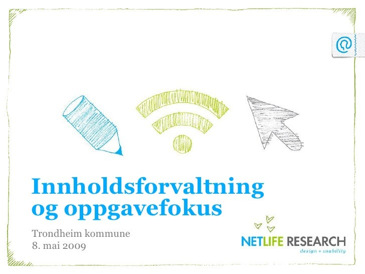 Innholdsforvaltning og oppgavefokus Trondheim kommune 8. mai 2009