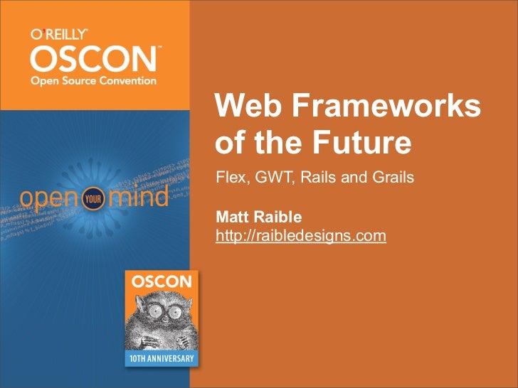 Web Frameworks of the Future: Flex, GWT, Grails and Rails