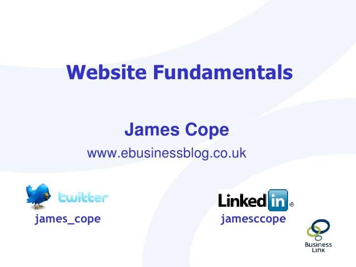 Website Fundamentals<br />www.ebusinessblog.co.uk<br />James Cope<br />james_cope<br />jamesccope<br />