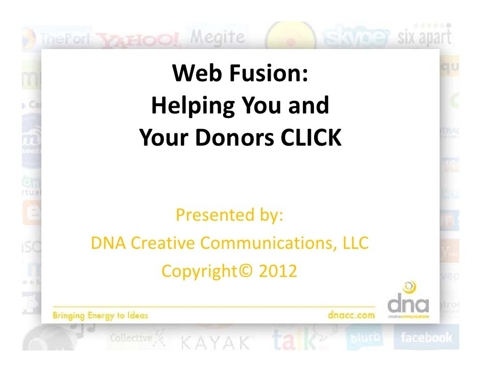 WebFusion:       Web F sion      HelpingYouand         p g     YourDonorsCLICK          Presentedby:          P   ...