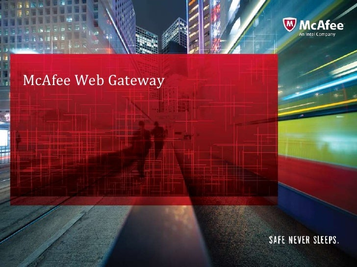 McAfee Web Gateway                     McAfee Confidential—Internal Use Only