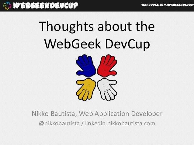 WebGeekDevCup                             taghuddle.com/WebGeekDevCup     Thoughts about the      WebGeek DevCup   Nikko B...