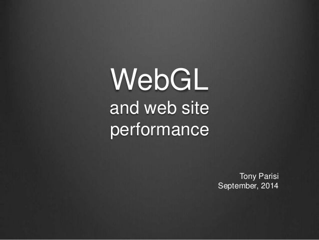 WebGL  and web site  performance  Tony Parisi  September, 2014