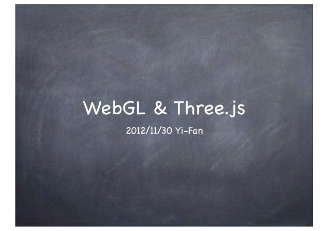 WebGL & Three.js2012/11/30 Yi-Fan