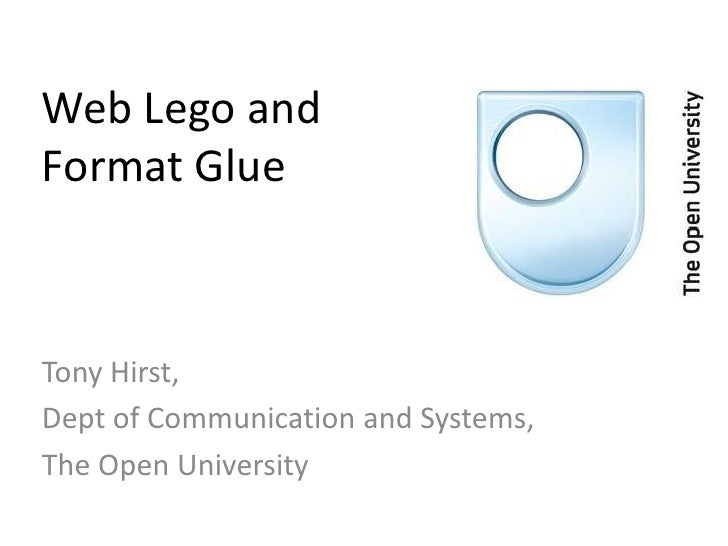 Web Lego andFormat Glue<br />Tony Hirst,<br />Dept of Communication and Systems,<br />The Open University<br />