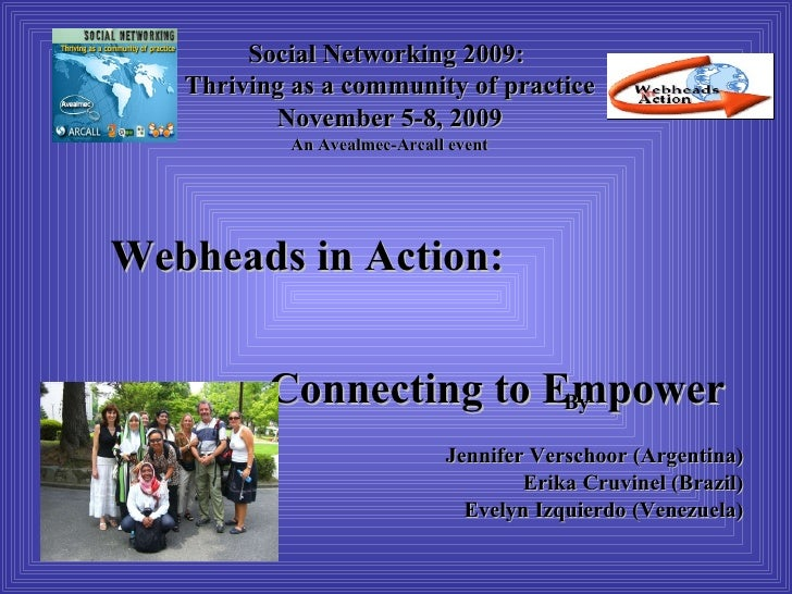Webheads in Action:  Connecting to Empower By Jennifer Verschoor (Argentina) Erika Cruvinel (Brazil) Evelyn Izquierdo (Ven...