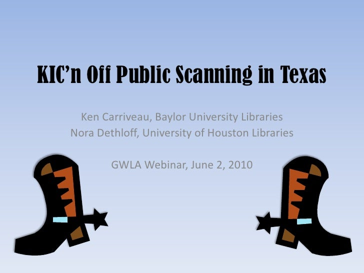 KIC'n Off Public Scanning in Texas<br />Ken Carriveau, Baylor University Libraries<br />Nora Dethloff, University of Houst...