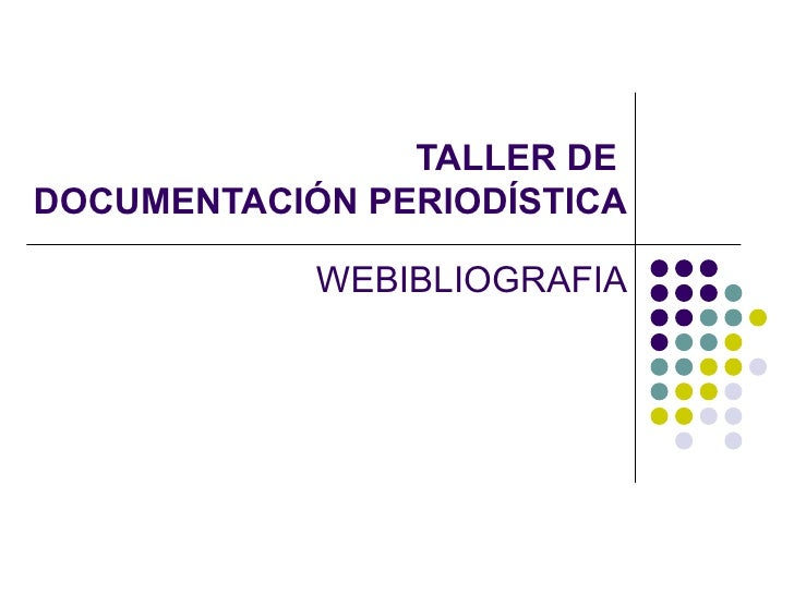 TALLER DE  DOCUMENTACIÓN PERIODÍSTICA WEBIBLIOGRAFIA