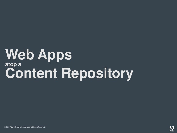 1<br />Web Apps<br />atop a<br />Content Repository<br />© 2011 Adobe Systems Incorporated.  All Rights Reserved. <br />