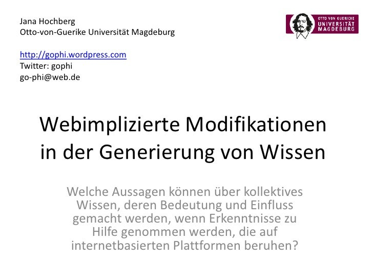 Jana Hochberg<br />Otto-von-Guerike Universität Magdeburg<br />http://gophi.wordpress.com<br />Twitter: gophi<br />go-phi@...