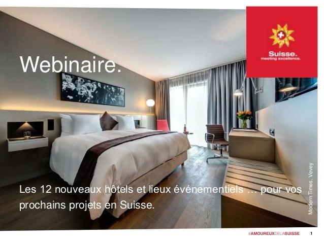 ModernTimes,Vevey Webinaire. Les 12 nouveaux hôtels et lieux événementiels … pour vos prochains projets en Suisse. 1