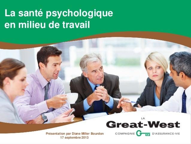 La santé psychologique en milieu de travail Présentation par Diane Miller Bourdon 17 septembre 2013