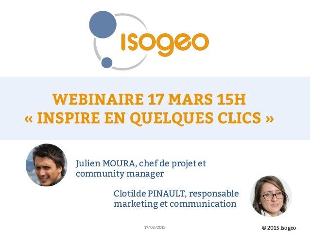 © 2015 Isogeo17/03/2015 Julien MOURA, chef de projet et community manager Clotilde PINAULT, responsable marketing et commu...