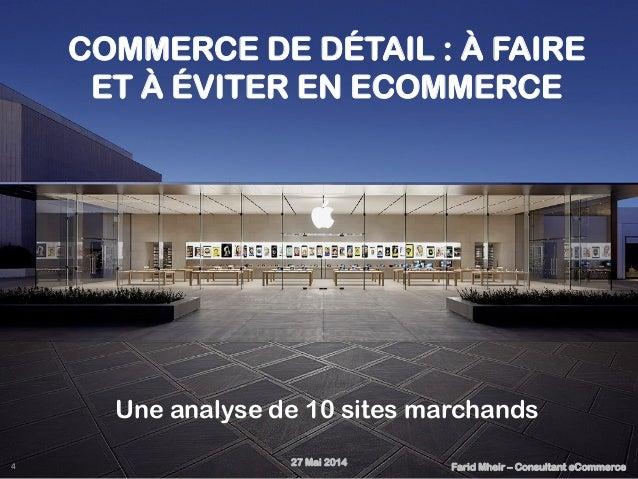 COMMERCE DE DÉTAIL : À FAIRE ET À ÉVITER EN ECOMMERCE Une analyse de 10 sites marchands 27 Mai 2014 Farid Mheir – Consulta...