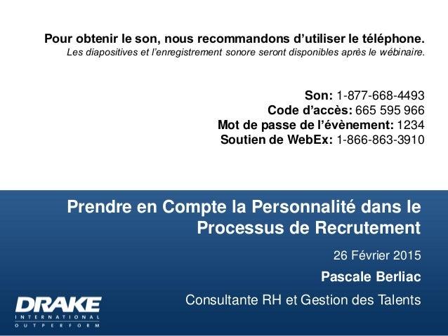 Prendre en Compte la Personnalité dans le Processus de Recrutement 26 Février 2015 Pascale Berliac Consultante RH et Gesti...