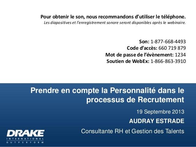 Prendre en compte la Personnalité dans le processus de Recrutement 19 Septembre 2013 AUDRAY ESTRADE Consultante RH et Gest...