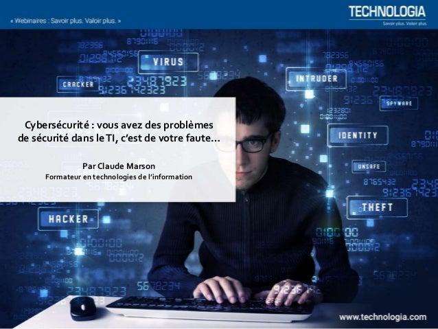 Cybersécurité : vous avez des problèmes de sécurité dans leTI, c'est de votre faute… Par Claude Marson Formateur en techno...