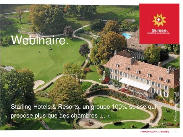 Webinaire. Starling Hotels & Resorts: un groupe 100% suisse qui propose plus que des chambres … 1 ChâteaudeBonmont
