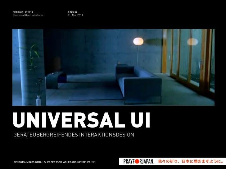 WEBINALE 2011                      BERLINUniversal User Interfaces          31. Mai 2011UNIVERSAL UIGERÄTEÜBERGREIFENDES I...
