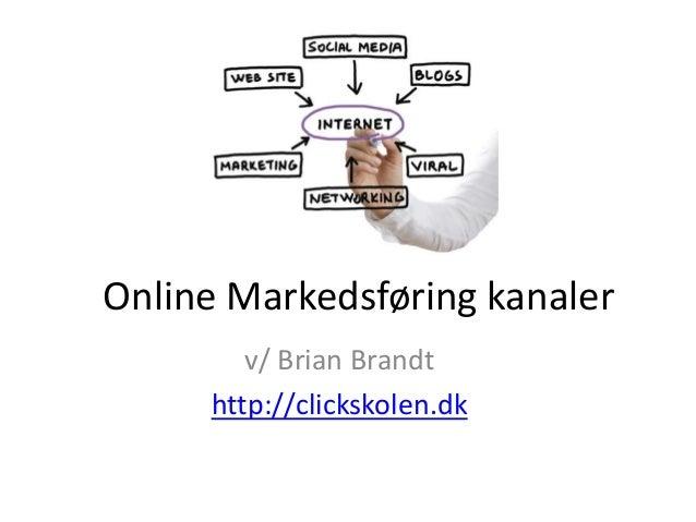 Online Markedsføring kanalerv/ Brian Brandthttp://clickskolen.dk
