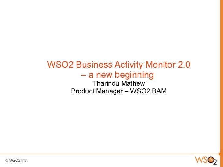 WSO2 Business Activity Monitor 2.0      – a new beginning           Tharindu Mathew     Product Manager – WSO2 BAM