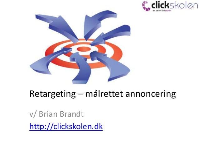 Retargeting – målrettet annoncering v/ Brian Brandt http://clickskolen.dk