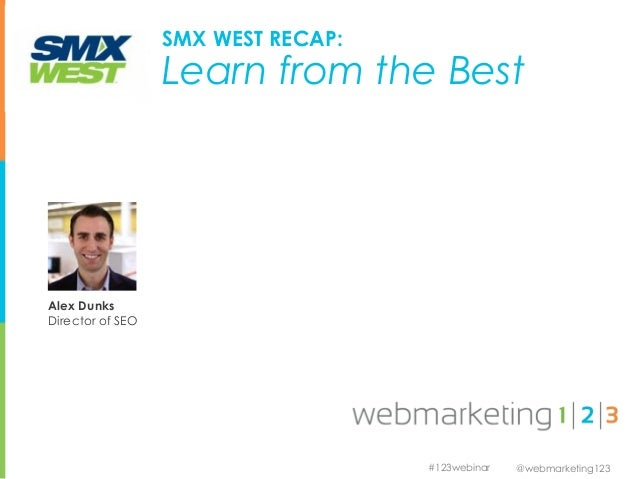 SMX WEST RECAP:                  Learn from the BestAlex DunksDirector of SEO                                    #123webin...