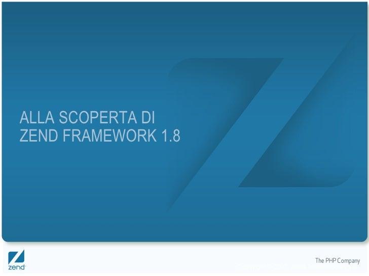 ALLA SCOPERTA DI  ZEND FRAMEWORK 1.8