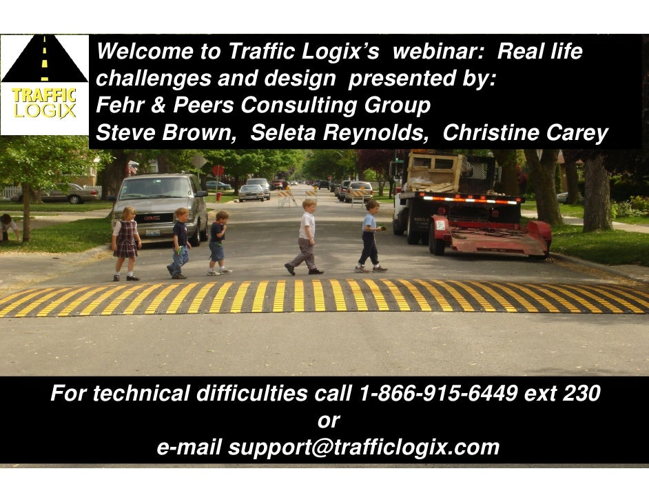 Welcome to Traffic Logix's webinar: Real life    challenges and design presented by:    Fehr & Peers Consulting Group    S...