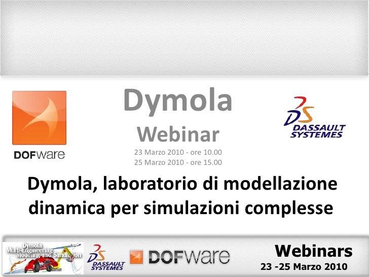 Dymola<br />Webinar<br />23 Marzo 2010 - ore 10.00<br />25 Marzo 2010 - ore 15.00<br />Dymola, laboratorio di modellazione...