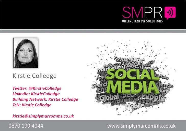Kirstie Colledge <br />Twitter: @KirstieColledge<br />LinkedIn: KirstieColledge<br />Building Network: Kirstie Colledge<br...