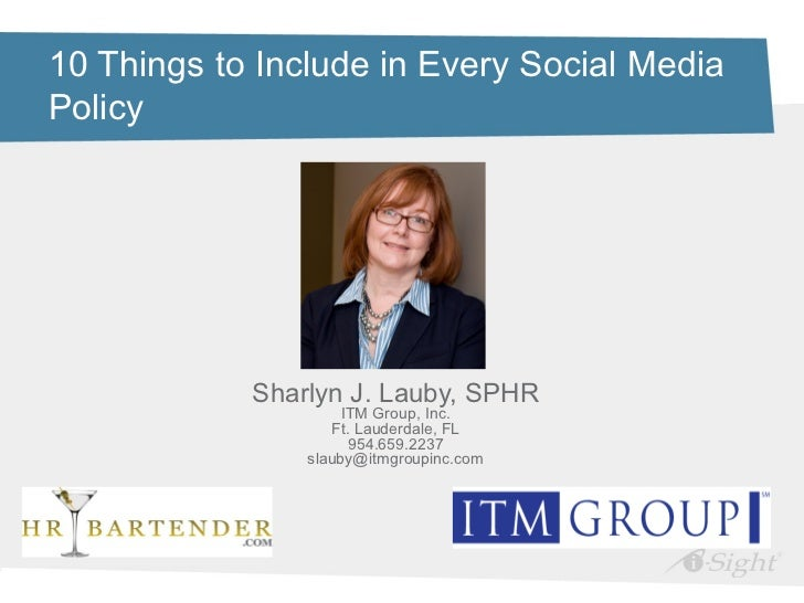 10 Things to Include in Every Social MediaPolicy            Sharlyn J. Lauby, SPHR                     ITM Group, Inc.    ...