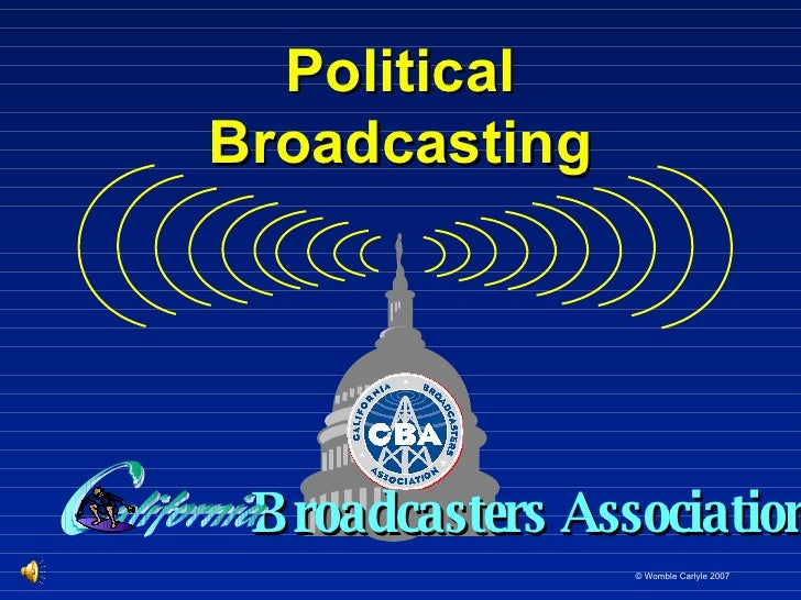 Political Broadcasting Broadcasters Association © Womble Carlyle 2007