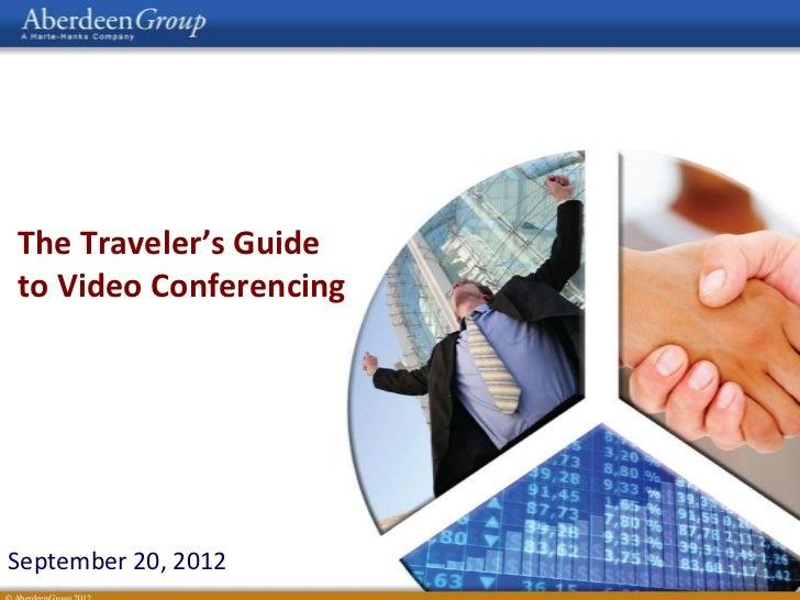 The Traveler's Guideto Video ConferencingSeptember 20, 2012