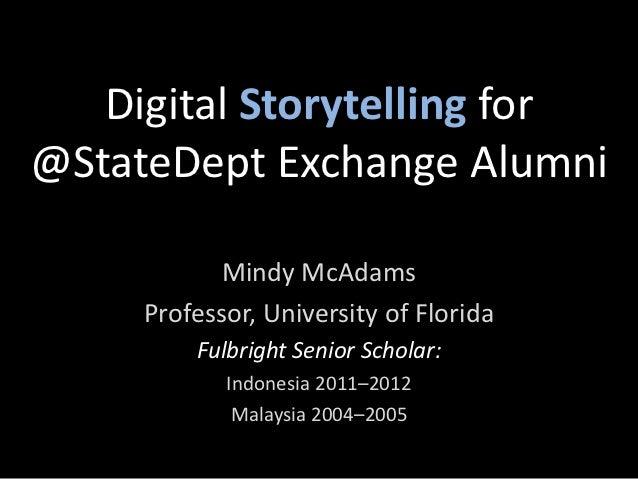 Digital Storytelling for@StateDept Exchange Alumni            Mindy McAdams     Professor, University of Florida         F...