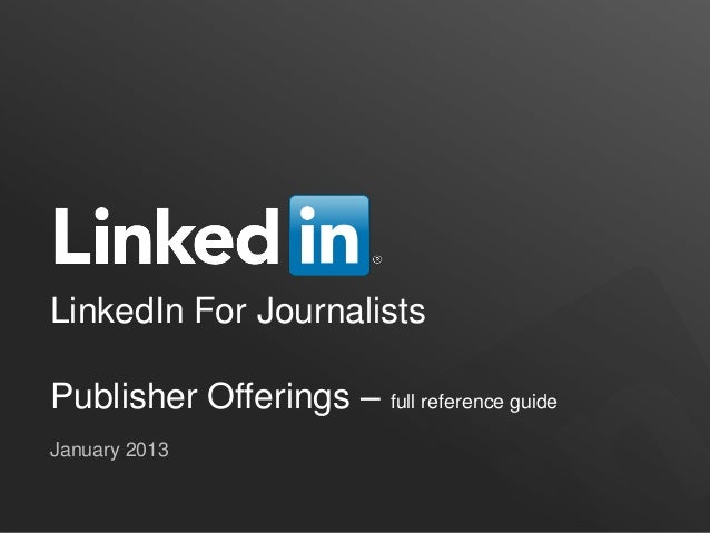 LinkedIn For JournalistsPublisher Offerings – full reference guideJanuary 2013