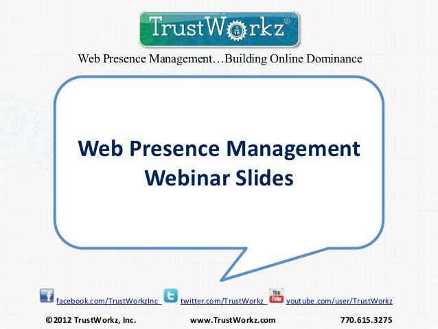 Web Presence Management…Building Online Dominance       Web Presence Management            Webinar Slides  facebook.com/Tr...