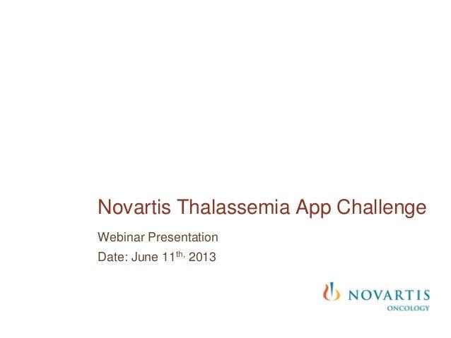 Webinar PresentationDate: June 11th, 2013Novartis Thalassemia App Challenge