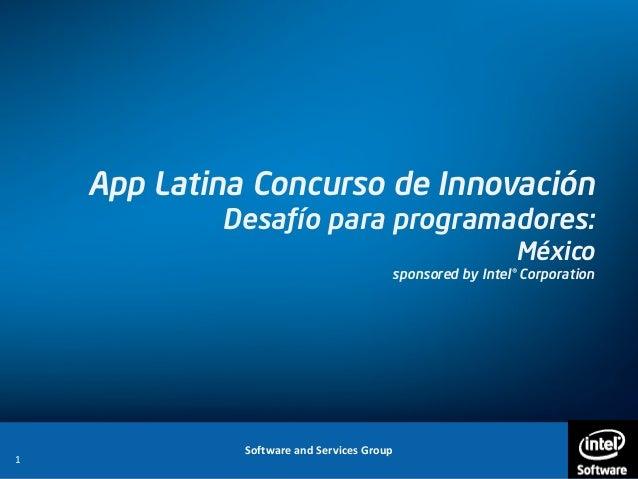 Software and Services Group 1 App Latina Concurso de Innovación Desafío para programadores: México sponsored by Intel® Cor...
