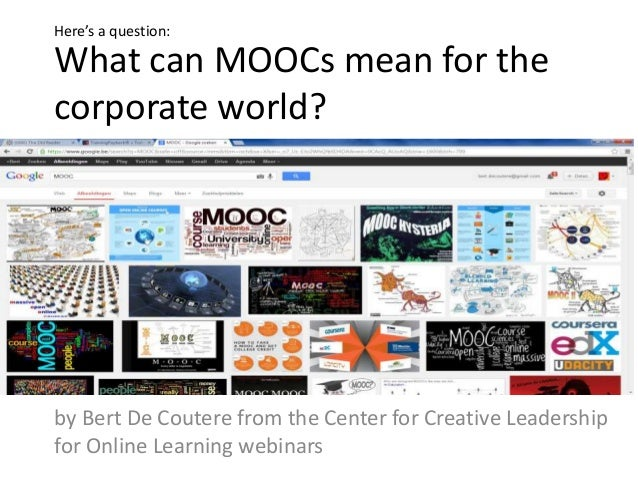 What can MOOCs mean for the corporate world? by Bert De Coutere from the Center for Creative Leadership for Online Learnin...