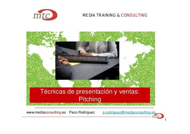 MEDIA TRAINING & CONSULTING 1 www.mediaconsulting.es Paco Rodriguez p.rodriguez@mediaconsulting.es Técnicas de presentació...