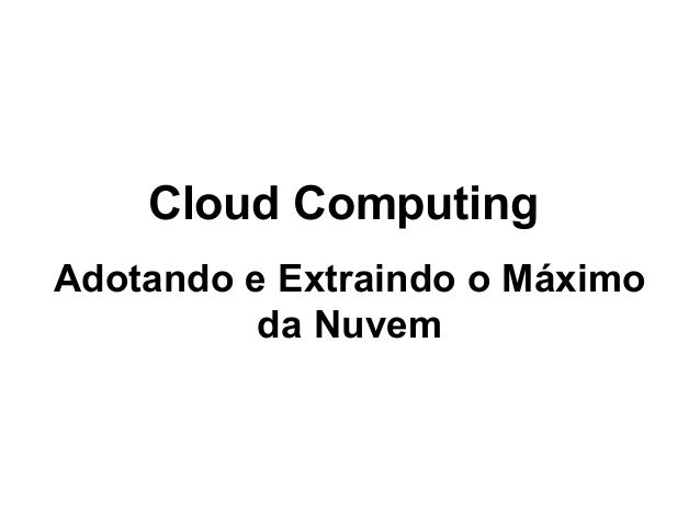 Cloud Computing Adotando e Extraindo o Máximo da Nuvem