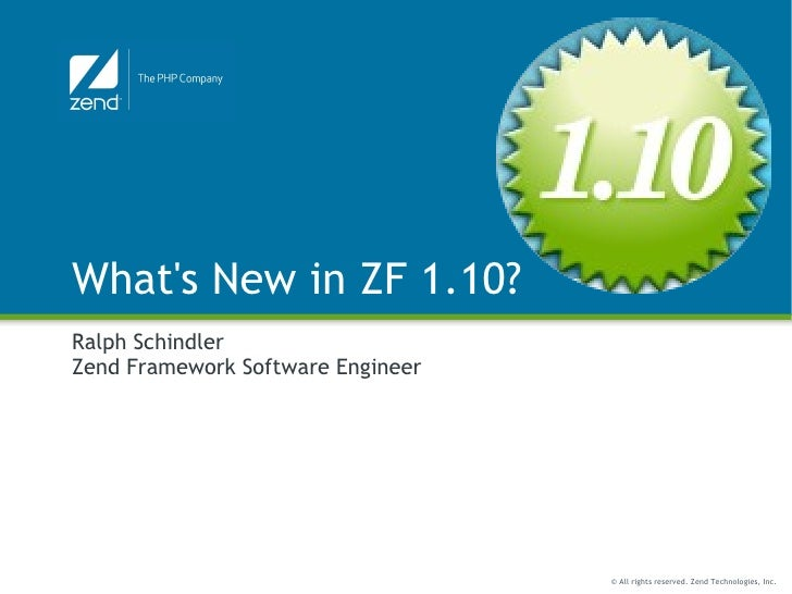 What's New in ZF 1.10? Ralph Schindler Zend Framework Software Engineer