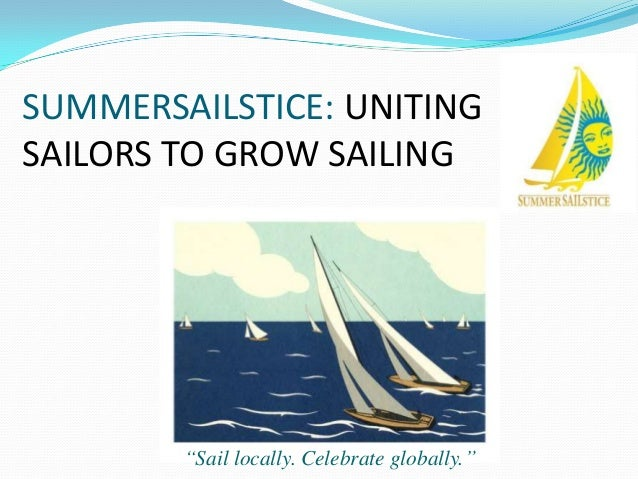 "SUMMERSAILSTICE: UNITINGSAILORS TO GROW SAILING        ""Sail locally. Celebrate globally."""