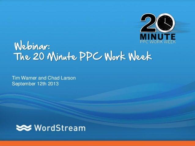 Webinar: The 20-Minute PPC Work Week - 9/12/13