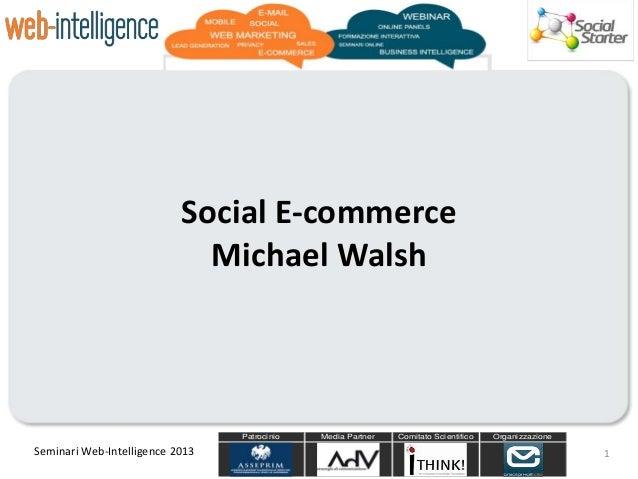 Patrocinio Media Partner Comitato Scientifico Organizzazione Seminari Web-Intelligence 2013 Social E-commerce Michael Wals...