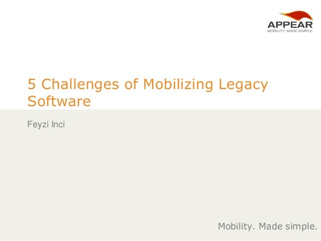 © 2014 Appear Networks Systems AB . All Rights Reserved. 1 Mobility. Made simple. 5 Challenges of Mobilizing Legacy Softwa...