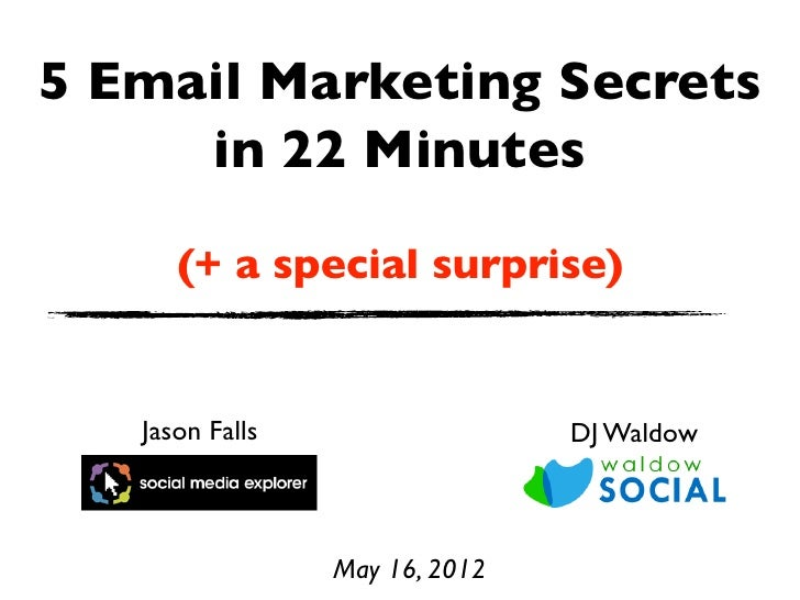 5 Email Marketing Secrets     in 22 Minutes      (+ a special surprise)   Jason Falls                  DJ Waldow          ...